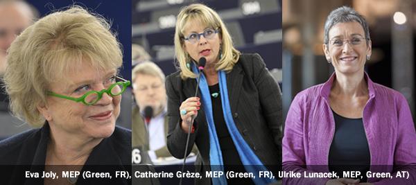 Eva Joly, MEP (Green, FR), Catherine Grèze, MEP (Green, FR), Ulrike Lunacek, MEP, Green, AT)